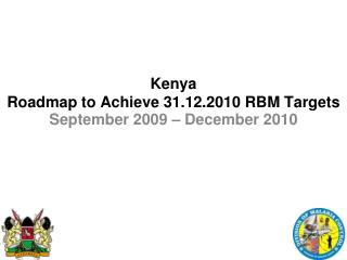 Kenya Roadmap to Achieve 31.12.2010 RBM Targets