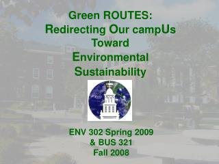 Green ROUTES: R edirecting  O ur camp U s Toward E nvironmental   S ustainability
