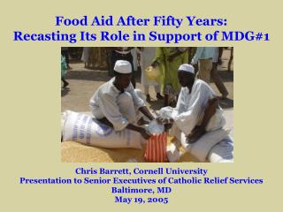 Food Aid After Fifty Years: Recasting Its Role in Support of MDG#1