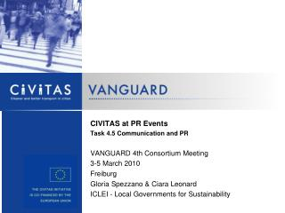 CIVITAS at PR Events Task 4.5 Communication and PR VANGUARD 4th Consortium Meeting 3-5 March 2010