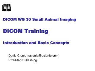 DICOM WG 30 Small Animal Imaging DICOM Training Introduction and Basic Concepts