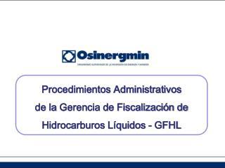 Procedimientos Administrativos  de la  Gerencia de Fiscalización de Hidrocarburos Líquidos -  GFHL