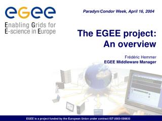The EGEE project: An overview Fr�d�ric Hemmer EGEE Middleware Manager