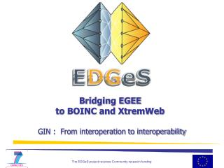 Bridging EGEE to BOINC and XtremWeb