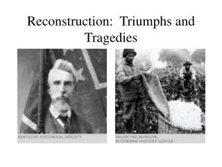 Reconstruction:  Triumphs and Tragedies