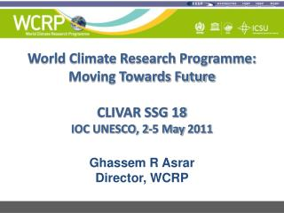 World Climate Research Programme: Moving Towards Future CLIVAR SSG 18 IOC UNESCO, 2-5 May 2011