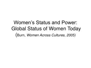 Women s Status and Power:  Global Status of Women Today Burn, Women Across Cultures, 2005