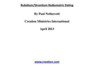 Rubidium/Strontium Radiometric Dating By Paul  Nethercott Creation Ministries International