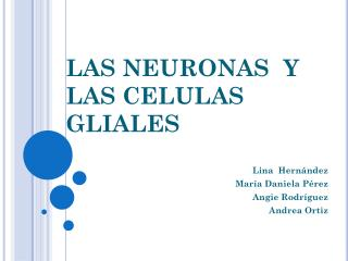 LAS NEURONAS  Y LAS CELULAS GLIALES