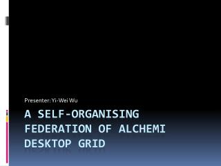 A Self-Organising Federation of Alchemi Desktop Grid