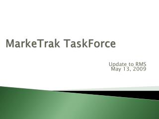 MarkeTrak  TaskForce