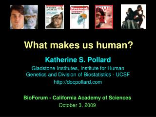 Katherine S. Pollard Gladstone Institutes, Institute for Human Genetics and Division of Biostatistics - UCSF  http: