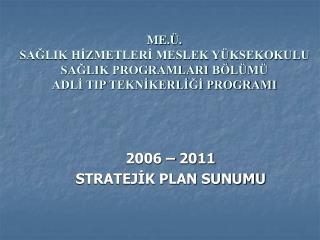 2006 – 2011  STRATEJİK PLAN SUNUMU
