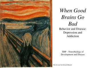 When Good Brains Go Bad Behavior and Disease: Depression and Addiction