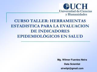 CURSO TALLER : HERRAMIENTAS ESTADISTICA PARA LA EVALUACION DE INDICADORES EPIDEMIOLÓGICOS EN SALUD