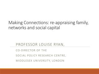 Making Connections: re-appraising family, networks and social capital