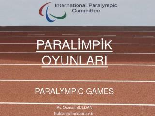PARAL İMPİK OYUNLARI PARALYMP I C GAMES Av. Osman BULDAN