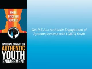 Get R.E.A.L : Authentic  Engagement of Systems Involved with LGBTQ Youth