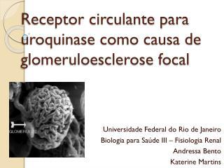Receptor circulante para uroquinase como causa de glomeruloesclerose focal