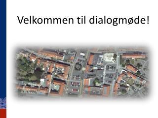 Velkommen til dialogmøde!