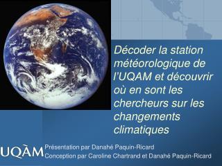 Présentation par Danahé Paquin-Ricard Conception par Caroline Chartrand et Danahé Paquin-Ricard