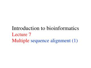 Introduction to bioinformatics Lecture 7 Multiple  sequence alignment (1)