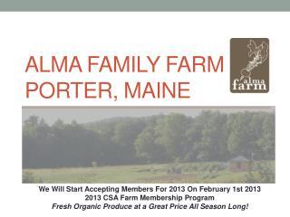 Alma Family Farm  Porter, Maine