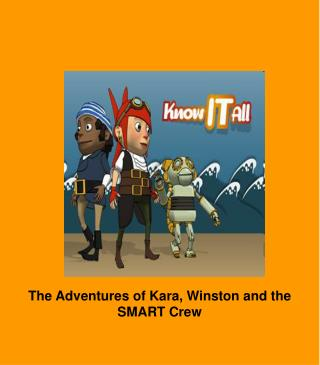 The Adventures of Kara, Winston and the SMART Crew