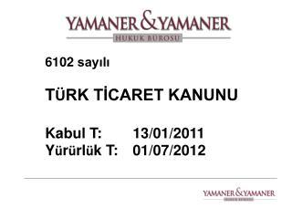 6102 say?l?  T � RK T?CARET KANUNU Kabul T:13/01/2011  Y � r � rl � k T: 01/07/2012
