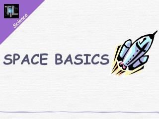 SPACE BASICS
