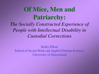 Of Mice, Men and Patriarchy: The Socially Constructed Experience of People with Intellectual Disability in Custodial Cor