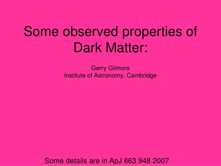 Some observed properties of Dark Matter:
