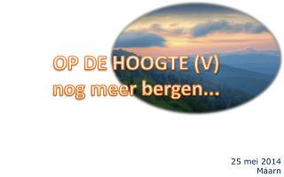 OP DE HOOGTE (V) nog meer bergen...