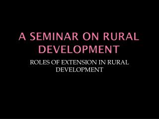 A SEMINAR ON RURAL DEVELOPMENT