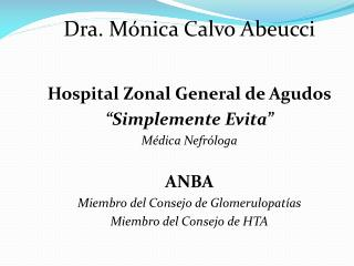 "Dra. Mónica Calvo Abeucci Hospital Zonal General de Agudos ""Simplemente Evita"" Médica Nefróloga"