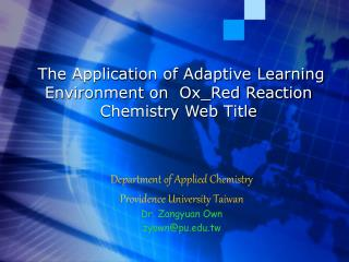 Department of Applied Chemistry  Providence University Taiwan Dr. Zangyuan Own zyown@pu.tw