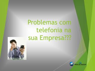 Problemas com telefonia na  sua Empresa???