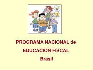 PROGRAMA NACIONAL de  EDUCACIÓN FISCAL  Brasil