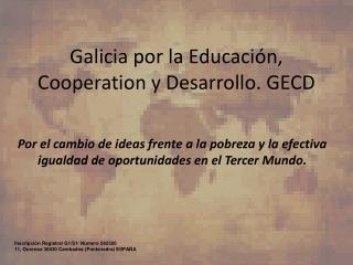 Galicia por la  Educación , Cooperation y Desarrollo. GECD