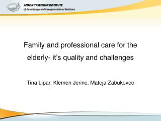 F amily and professional care for the elderly- it's quality and challenges