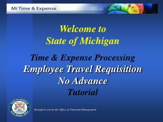 Welcome to  State of Michigan Time & Expense Processing  Employee Travel Requisition No Advance