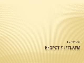 Kłopot z  jezusem