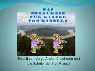 Erstellt von Varga Árpádné- Lehrerin und die Schüler der 7ten Klasse