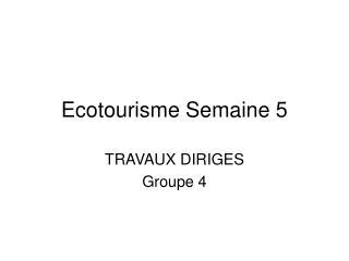 Ecotourisme Semaine 5