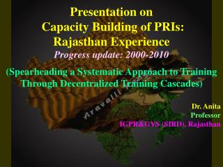 Presentation on  Capacity Building of PRIs:  Rajasthan Experience  Progress update: 2000-2010 Spearheading a Systematic