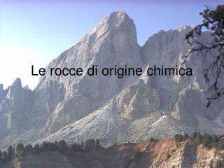 Le rocce di origine chimica