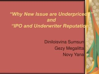 """Why New Issue are Underpriced?"" and ""IPO and Underwriter Reputation"""