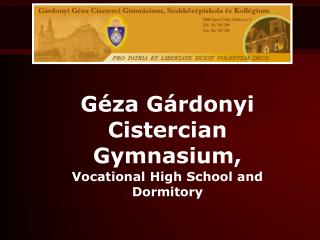 Géza Gárdonyi Cistercian Gymnasium,  Vocational High School and Dormitory
