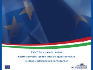 TÁMOP-3.4.2-09-2010-0005 Sajátos nevelési igényű tanulók együttnevelése