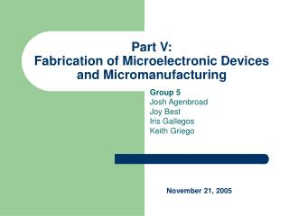 Part V: Fabrication of Microelectronic Devices and Micromanufacturing